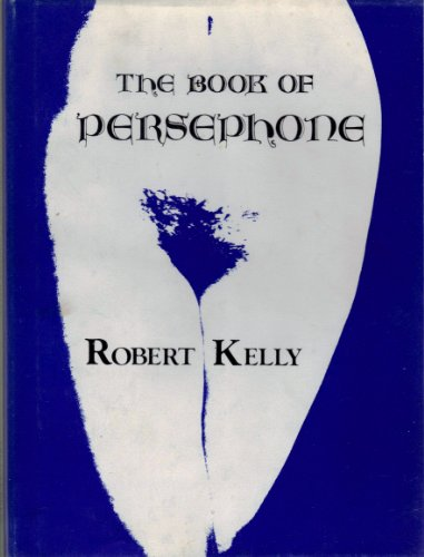 The Book Of Persephone: Kelly, Robert
