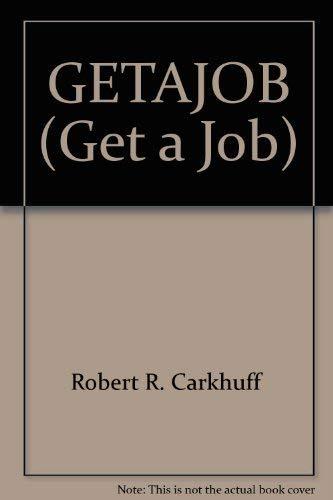 GETAJOB (Get a Job): Carkhuff, Robert R.; Willis, David G.; Pierce, Richard M.; Friel, Ted W.