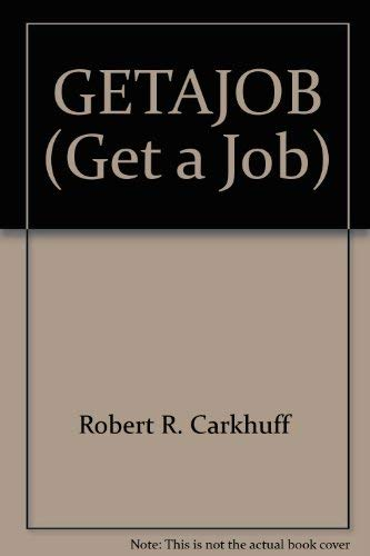 GETAJOB (Get a Job): Carkhuff, Robert R.; Willis, David G.; Pierce, Richard M.; Friel, Ted W.