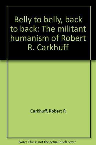 9780914234821: Belly to belly, back to back: The militant humanism of Robert R. Carkhuff