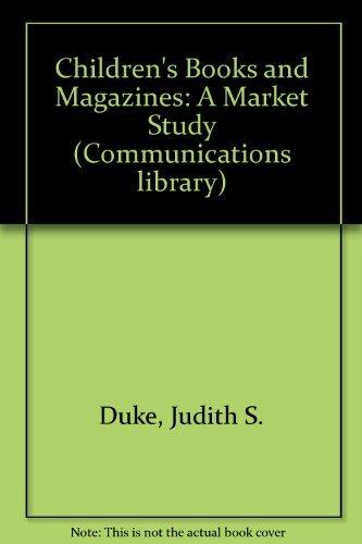 Children's Books and Magazines: A Market Study (Communications library): Judith S. Duke