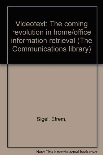 Videotext: Coming Revolution in Home/Office Information Retrieval (The Communications library)