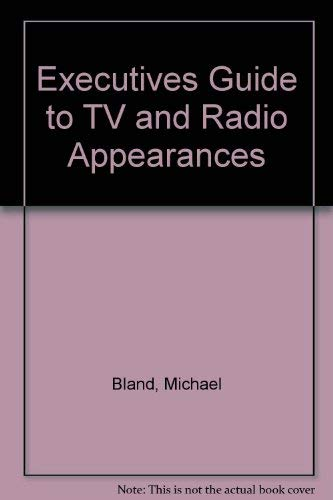 Executives Guide to TV and Radio Appearances: Bland, Michael
