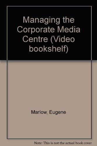 Managing the Corporate Media Center: Eugene Marlow