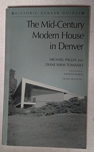 9780914248026: The Mid-Century Modern House in Denver (Historic Denver Guides)
