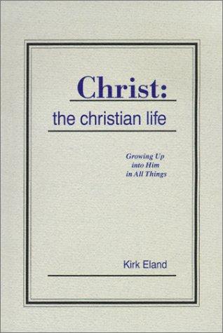 Christ - The Christian Life : Growing: Kirk Eland