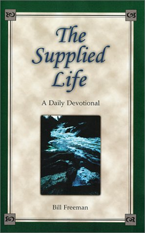 The supplied life: Selected portions for daily reading: Freeman, Bill
