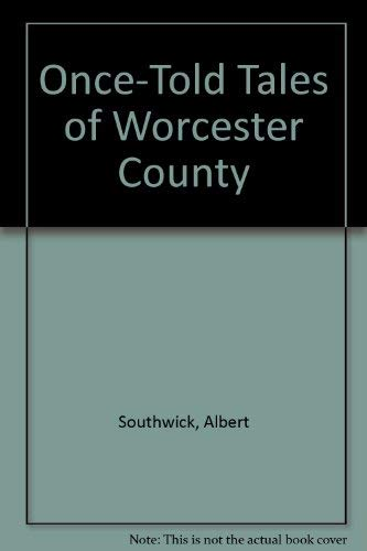 Once-told tales of Worcester County: Albert B Southwick