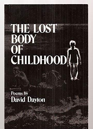 The lost body of childhood: Poems: Dayton, David