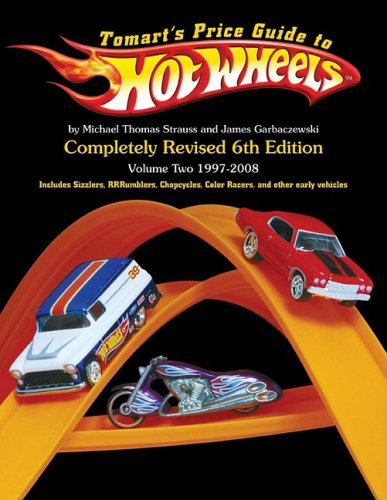 Tomart's Price Guide to Hot Wheels, Vol. 2: 1997 to 2008, 6th Edition: Michael T. Strauss; ...