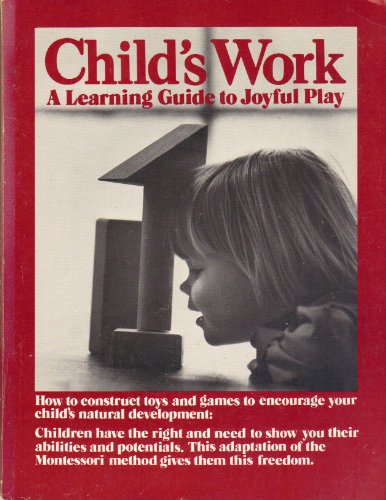 9780914294177: Child's Work: A Learning Guide to Joyful Play