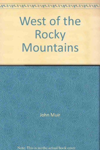 West of the Rocky Mountains: Muir, John