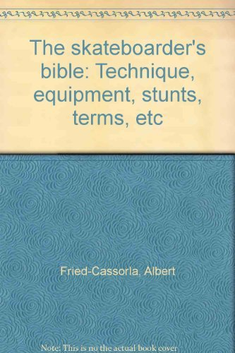 9780914294603: The skateboarder's bible: Technique, equipment, stunts, terms, etc