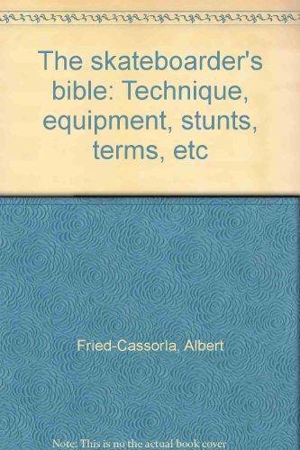 9780914294603: The skateboarder's bible: Technique, equipment, stunts, terms, etc