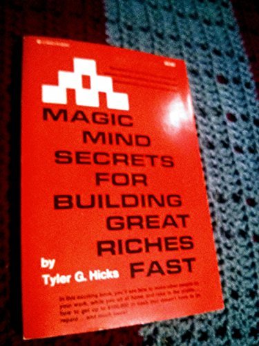 Magic mind secrets for building great riches fast (9780914306344) by Tyler Gregory Hicks