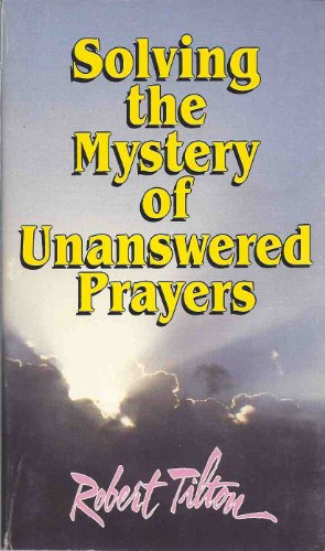 Solving the mystery of unanswered prayers (0914307878) by Robert Tilton
