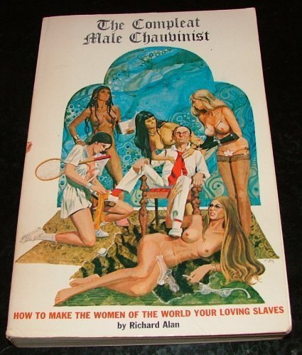 9780914314028: The compleat male chauvinist;: How to make the women of the world your sexual slaves