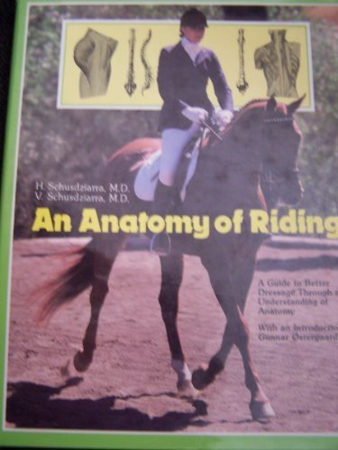An Anatomy of Riding. A guide to better dressage through an understanding of Anatomy