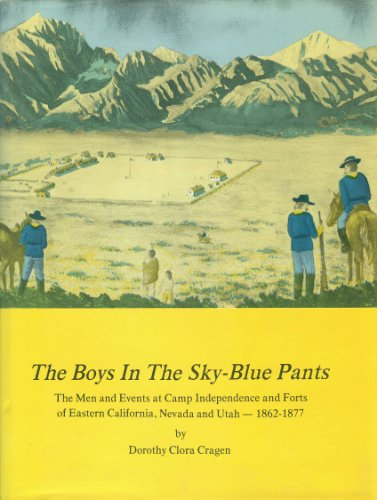 9780914330073: The boys in the sky-blue pants: The men and events at Camp Independence and forts of Eastern California, Nevada, and Utah, 1862-1877