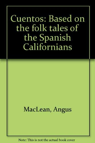 Cuentos Based on the Folk Tales of the Spanish Californians: MacLean, Angus