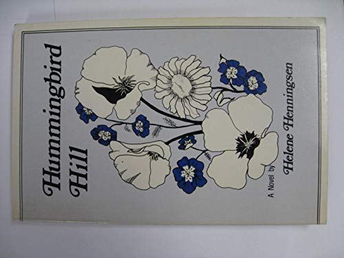 HUMMINGBIRD HILL: A CALIFORNIA HILL: HELENE HENNINGSEN
