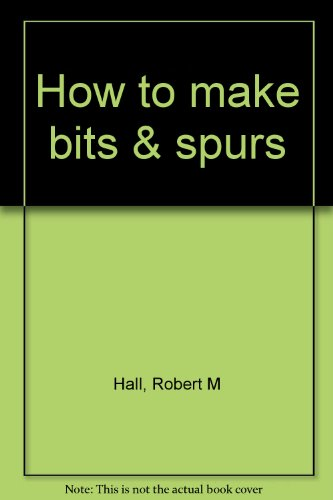 9780914330783: How to make bits & spurs