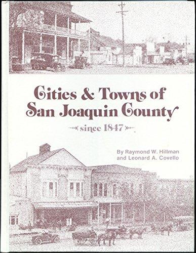 Cities & towns of San Joaquin County since 1847: Hillman , Raymond W and Leonard A. Covello