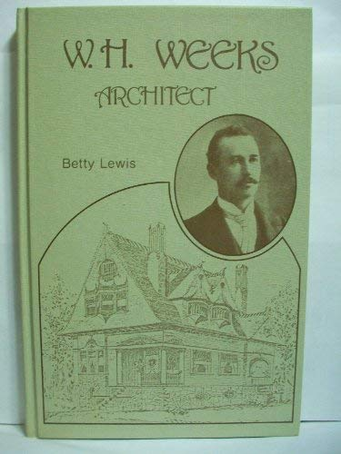 W.H. Weeks: Architect (0914330853) by Betty Lewis