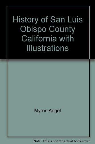 History of San Luis Obispo County, California, with Illustrations and Biographical Sketches of Its ...