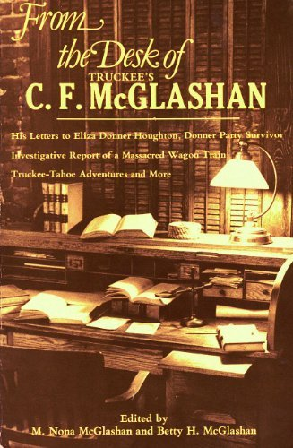 9780914330950: From the Desk of Truckee's C.F. McGlashan: His Letters to Eliza Donner Houghton, Donner Party Survivor, Investigative Report of a Massacred Wagon Train, Truckee-Tahoe Adventures and More
