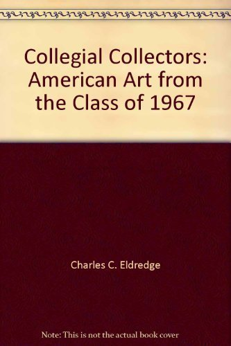 9780914337157: Collegial Collectors: American Art from the Class of 1967