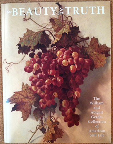 For Beauty and for Truth: The William and Abigail Gerdts Collection of American Still Life : ...