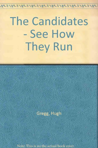 THE CANDIDATES. See How They Run.: Gregg, Hugh (former Governor of New Hampshire).