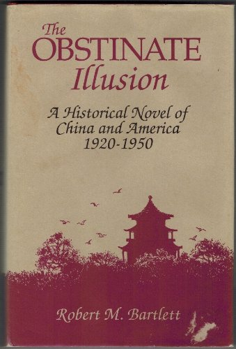 The Obstinate Illusion: A Historical Novel of China and America 1920-1950