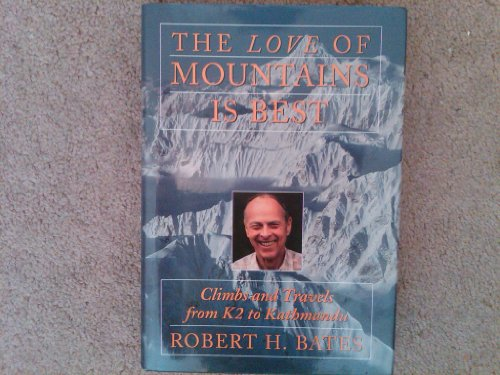 The Love of Mountains Is Best: Climbs and Travels from K2 to Kathmandu (0914339508) by Bates, Robert H.