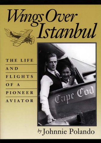 9780914339847: Wings Over Istanbul: The Life and Flights of a Pioneer Aviator