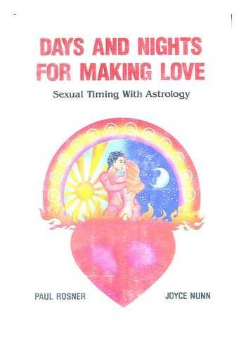 Days and Nights for Making Love: Sexual Timing with Astrology: Rosner, Paul;Nunn, Joyce