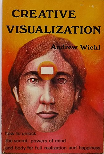 Creative Visualization How To Unlock the Secret Powers Of Mind And Body For Full Realization And ...