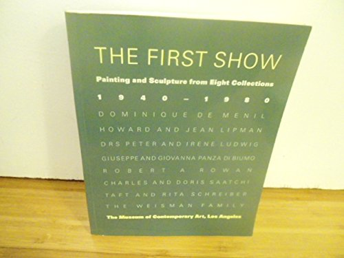 9780914357001: The First show: Painting and sculpture from eight collections, 1940-1980