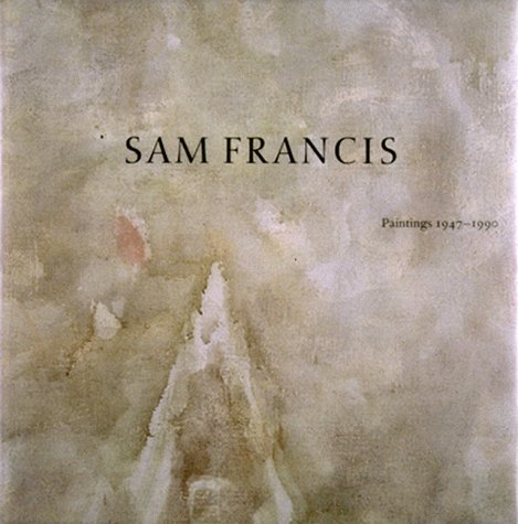 Sam Francis: Paintings, 1947-1990: Agee, William C.; Francis, Sam; Museum of Contemporary Art (Los ...