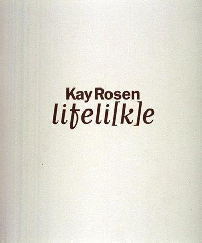 Kay Rosen: Lifeli[k]E: Artist) Kay Rosen,