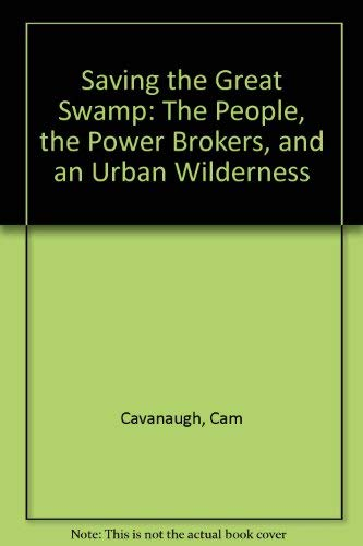 Saving the Great Swamp: The People, the: Cam Cavanaugh