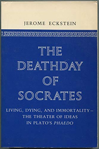 The Deathday of Socrates. Living, dying, and immortality. The theater of ideas in Plato's ...