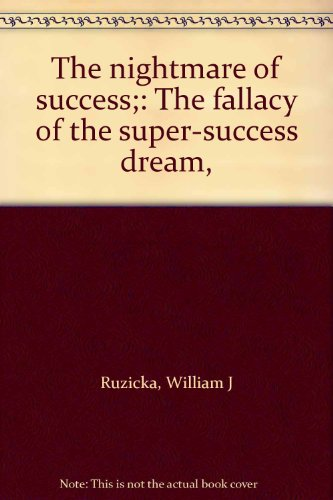 The nightmare of success;: The fallacy of the super-success dream,: Ruzicka, William J