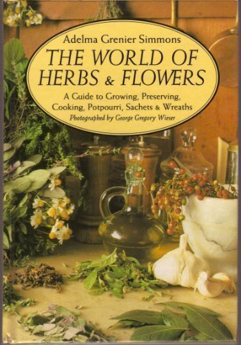 The World of Herbs & Flowers a Guide to Growing, Preserving, Cooking, Potpourri, Sachets & Wreaths