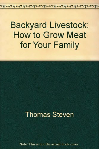 9780914378112: Backyard Livestock: How to Grow Meat for Your Family