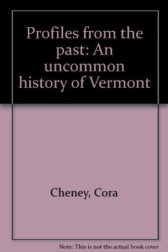 Profiles from the past: An uncommon history of Vermont (0914378155) by Cora Cheney
