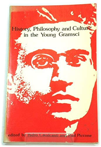 History, Philosophy and Culture in the Young Gramsci