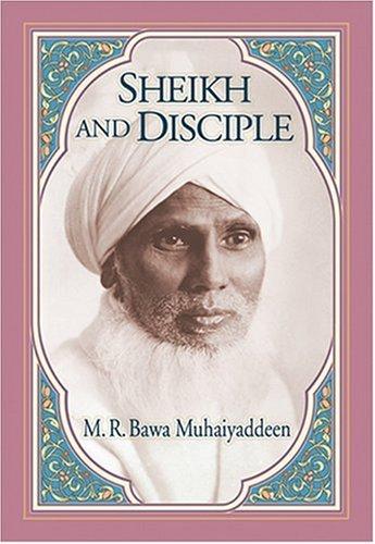 Sheikh & Disciple: Muhaiyaddeen, M. R. Bawa
