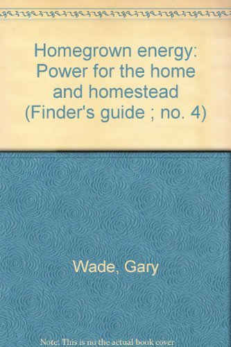 Homegrown Energy: Power for the Home and Homestead: Wade, Gary